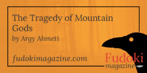 The Tragedy of Mountain Gods by Argy Ahmeti
