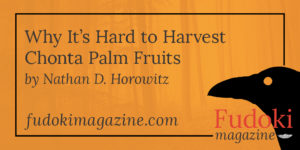 Why It's Hard to Harvest Chonta Palm Fruits by Nathan D. Horowitz