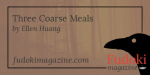 Three Coarse Meals by Ellen Huang