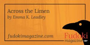 Across the Limen by Emma K. Leadley
