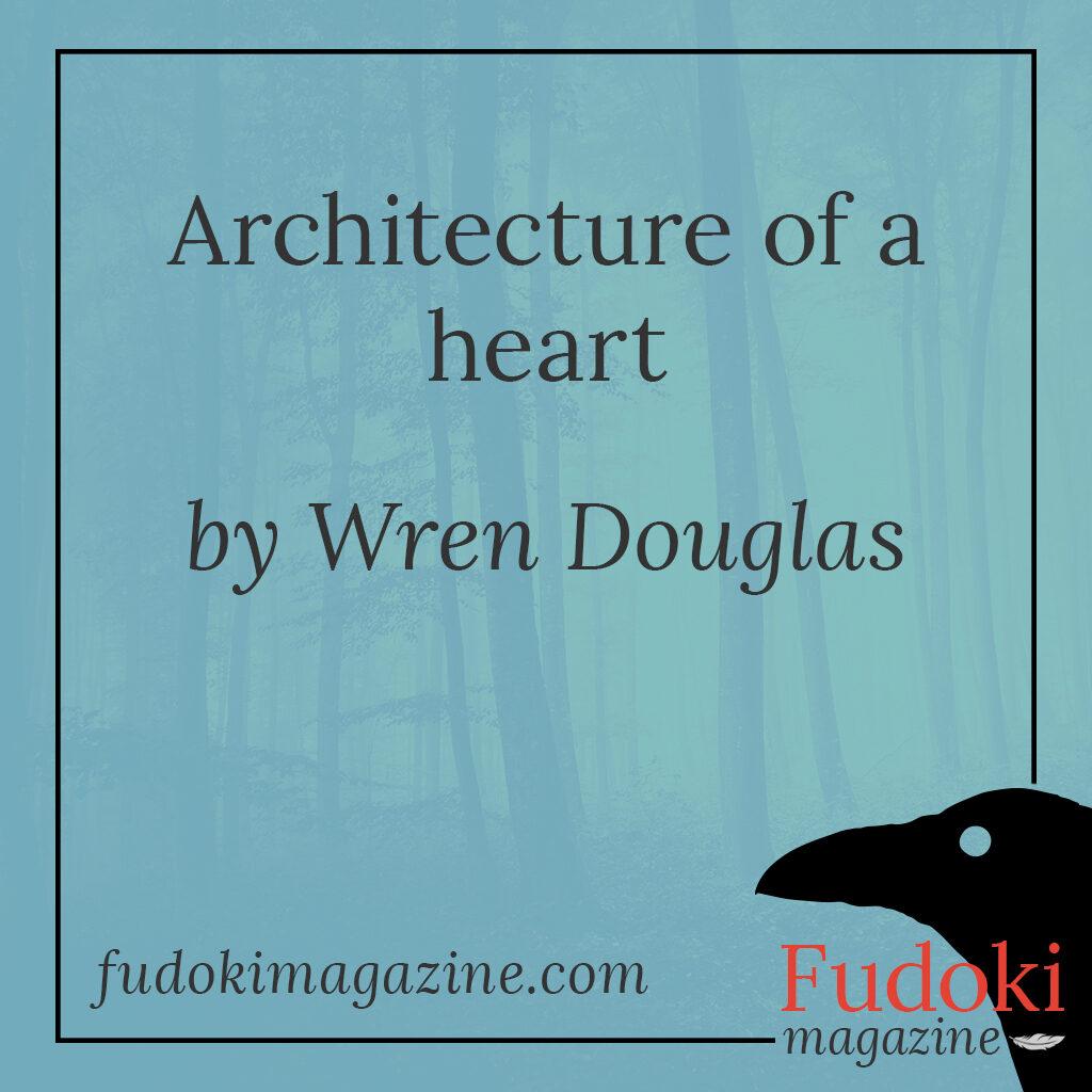 Architecture of a heart by Wren Douglas