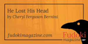 He Lost His Head by Cheryl Ferguson Bernini