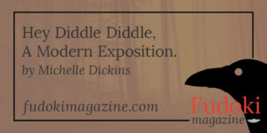 Hey Diddle Diddle, A Modern Exposition. by Michelle Dickins