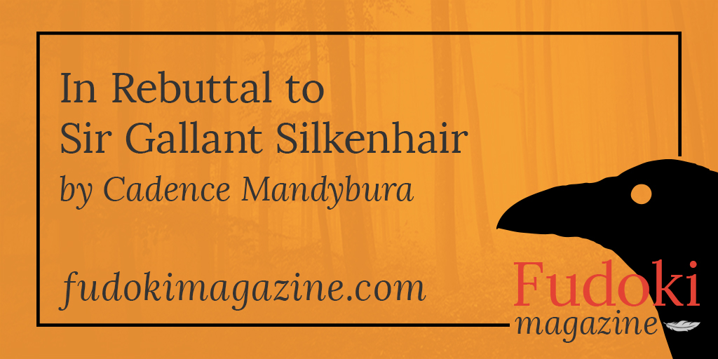 In Rebuttal to Sir Gallant Silkenhair by Cadence Mandybura