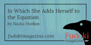 In Which She Adds Herself to the Equation by Nadia Staikos