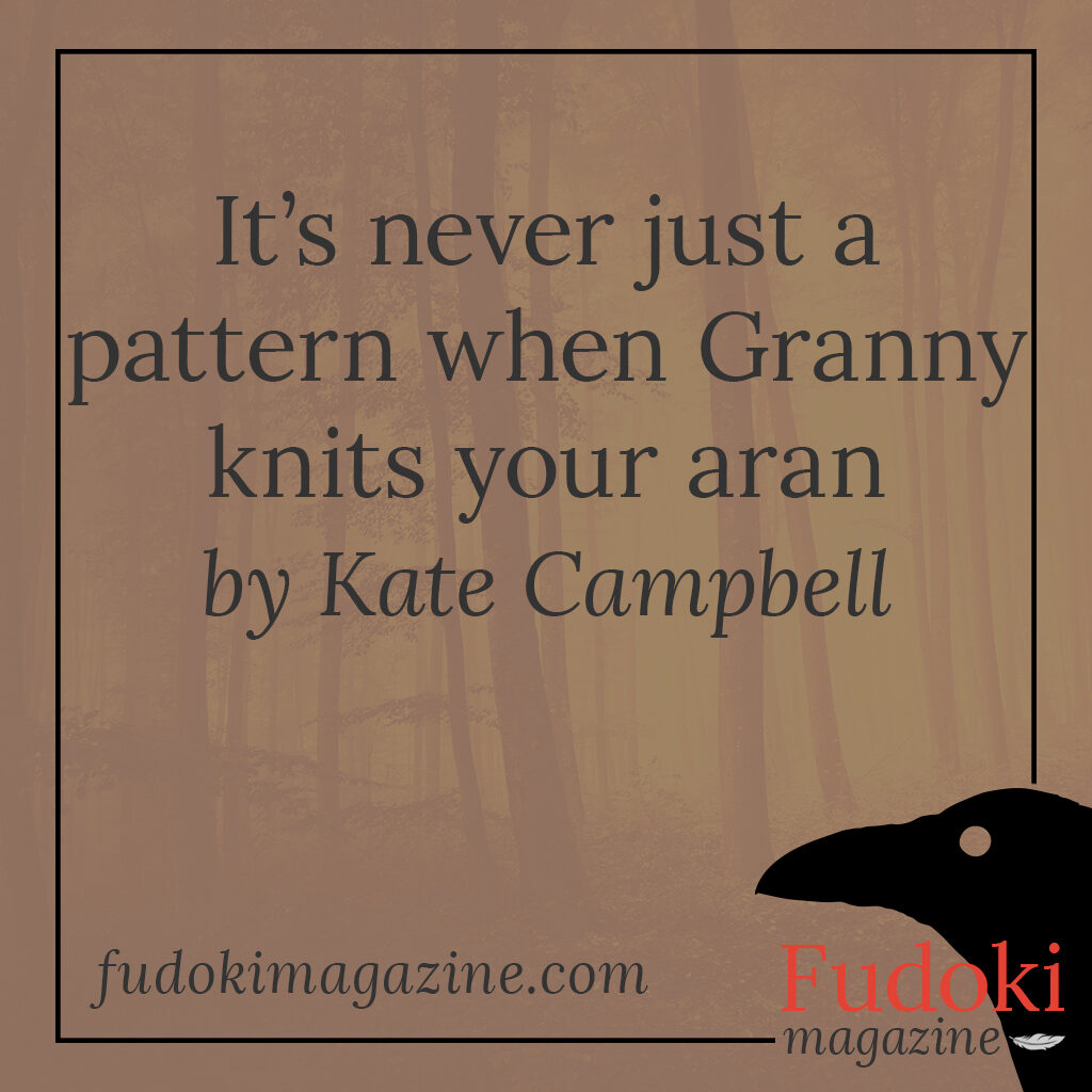 It's never just a pattern when Granny knits your aran by Kate Campbell