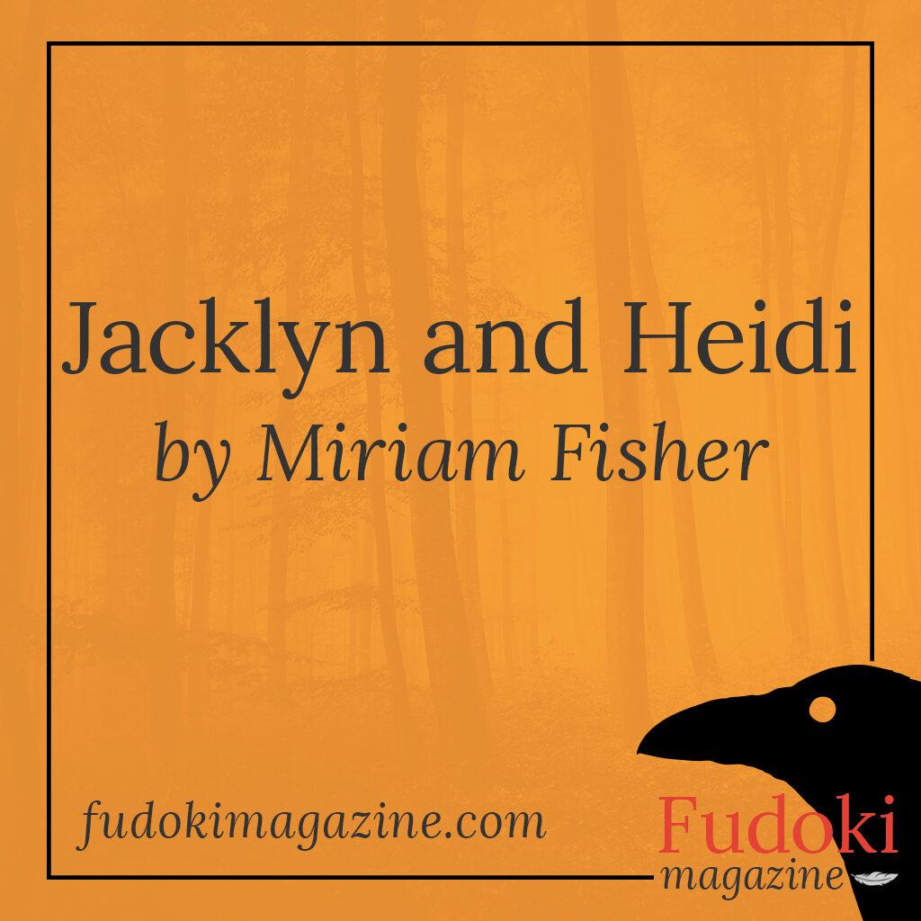 Jacklyn and Heidi by Miriam Fisher