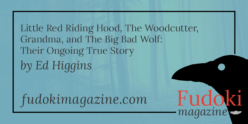 Little Red Riding Hood, The Woodcutter, Grandma, and The Big Bad Wolf: Their Ongoing True Story