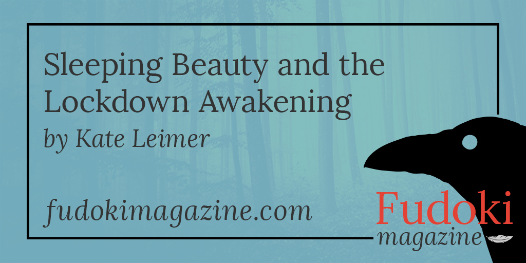 Sleeping Beauty and the Lockdown Awakening