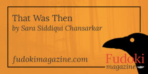That was Then by Sara Siddiqui Chansarkar