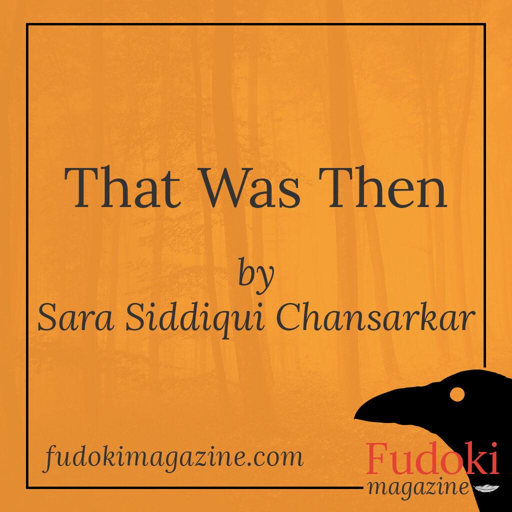 That was Then by Sara Siddiqui Chansarkar