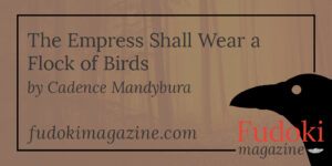 The Empress Shall Wear a Flock of Birds by Cadence Mandybura