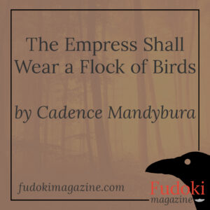 The Empress Shall Wear a Flock of Birds by Cadence Mandybura