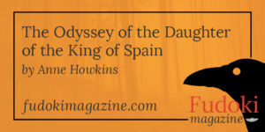 The Odyssey of the Daughter of the King of Spain by Anne Howkins