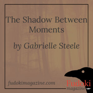 The Shadow Between Moments by Gabrielle Steele