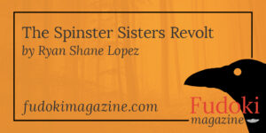 The Spinster Sisters Revolt by Ryan Shane Lopez