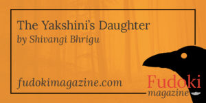 The Yakshini's Daughter by Shivangi Bhrigu