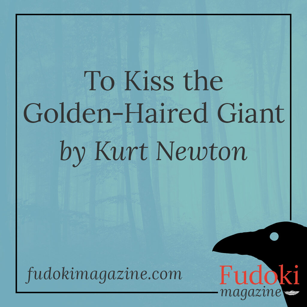 To Kiss the Golden-Haired Giant by Kurt Newton