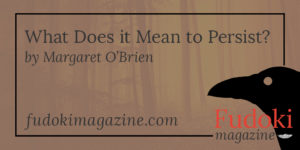 What Does it Mean to Persist? by Margaret O'Brien