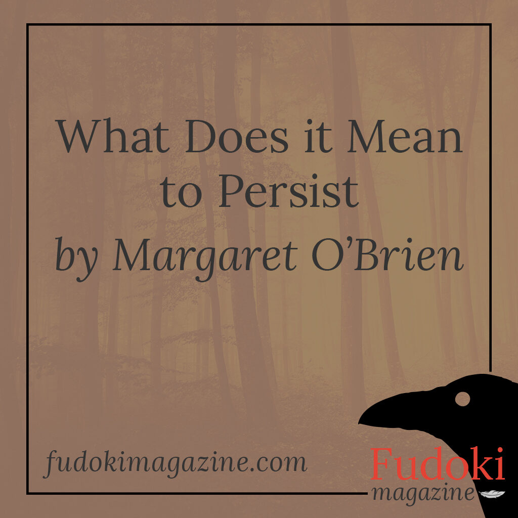 What Does it Mean to Persist by Margaret O'Brien