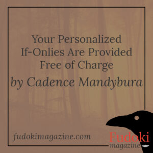 Your Personalized If-Onlies Are Provided Free of Charge by Cadence Mandybura